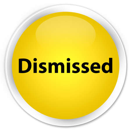 Dismissed isolated on premium yellow round button abstract illustration Stock Photo