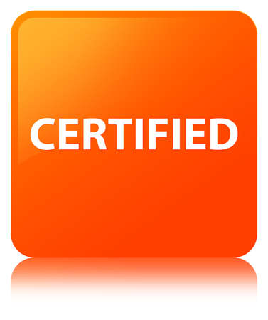 Certified isolated on orange square button reflected abstract illustration