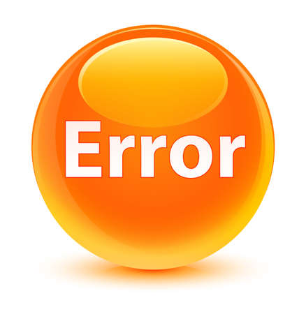 Error isolated on glassy orange round button abstract illustration