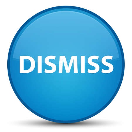 Dismiss isolated on special cyan blue round button abstract illustration
