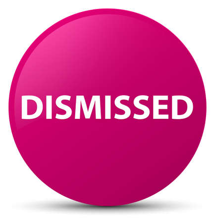 Dismissed isolated on pink round button abstract illustration Stock Photo