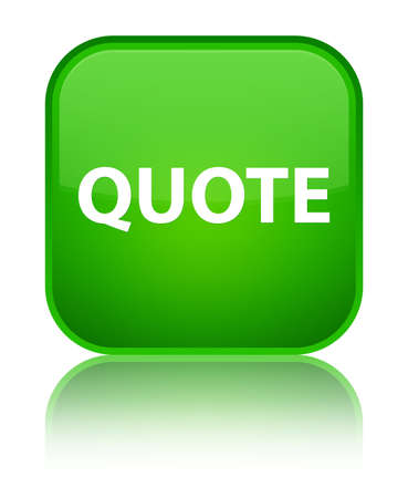 Quote isolated on special green square button reflected abstract illustration