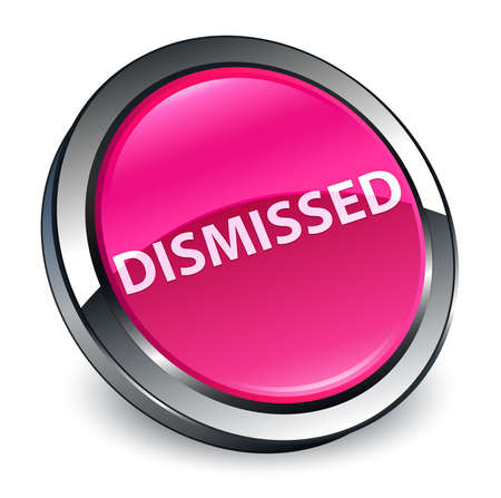 Dismissed isolated on 3d pink round button abstract illustration