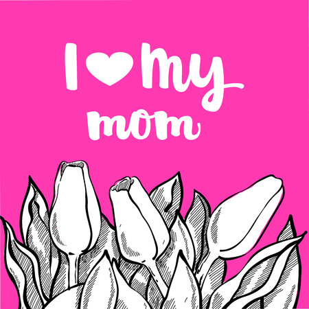 Romantic vector tulip composition with lettering I Love my Mom, Sketch white flowers on bright background. Beautiful template for your design.