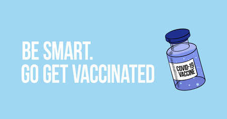 Time to vaccinate motivational banner, call for vaccine use, be smart and go get vaccinated text illustration with ampoule and vial