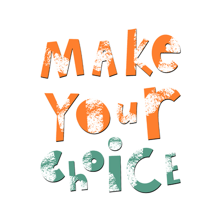 Make your choice cartoon lettering. Motivational phrase vector clipart. Quote, slogan with grunge, black paint brush texture. Decision, selection slogan. Inspirational saying isolated design element
