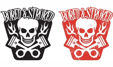 engine pistons: illustration of skull and crossed pistons with flames and the phrase Bored and Stroked  Includes clean and grunge versions  Easy to edit colors and shapes  Illustration