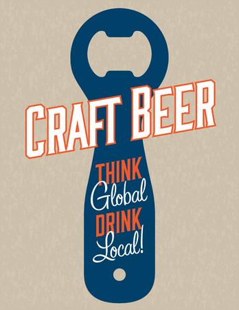 Craft Beer Vector Design.  Think global, drink local craft beer bottle opener graphics on grunge background. Great for menu, sign, invitation or poster.