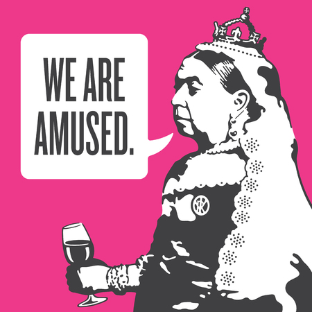 Queen Victoria We Are Amused Illustration. Vector design of Queen Victoria holding a glass of wine and saying We Are Amused.