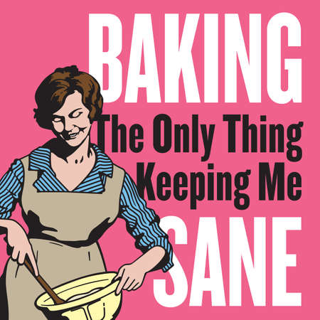 Baking, the only thing keeping me sane, vintage style badge or emblem. Features retro vector drawing of housewife mixing ingredients in a bowl with a wooden spoon.