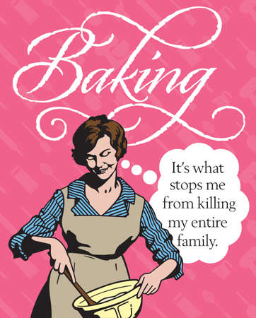 Baking, it's what stops me from killing my entire family, vintage style illustration. Retro vector drawing of housewife mixing ingredients in a bowl with a wooden spoon. Pattern of cooking utensils.
