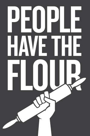 People have the flour, protest poster design with raised fist holding rolling pin. Vector badge design in the style of classic protest graphics promoting baking and feeding the hungry.