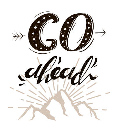 go ahead: Motivation typography design prints with cute inspirational illustrations and typography background. Go ahead. Print T-shirt. Text by hand lettering.