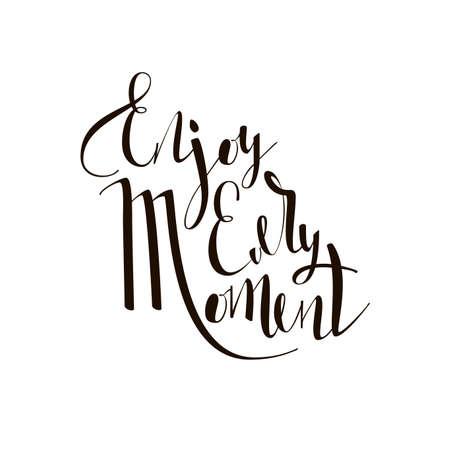every: Enjoy every moment quote. Inspirational and motivational quotes handwritten inscription. Hand drawn lettering. Hand lettering and custom typography for your designs: t-shirts, bags, invitations, cards, etc.