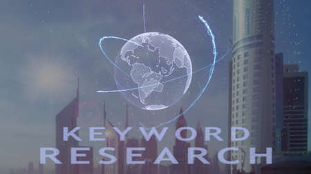 Keyword research text with 3d hologram of the planet Earth against the backdrop of the modern metropolis. Futuristic animation concept