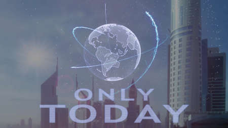 Only today text with 3d hologram of the planet Earth against the backdrop of the modern metropolis. Futuristic animation concept