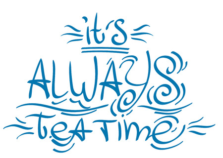 Lettering phrase from the fairy tale Alices Adventures in Wonderland: its always tea time Çizim