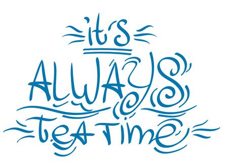 Schriftzug aus dem Märchen Alice's Adventures in Wonderland: Es ist immer Teezeit