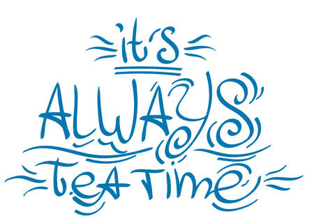 Lettering phrase from the fairy tale Alice's Adventures in Wonderland: it's always tea time