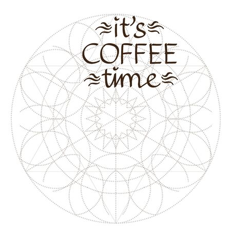 Background with abstract geometric pattern of circles with the words: its coffee time. Template for a poster, cards, leaflets outline drawing