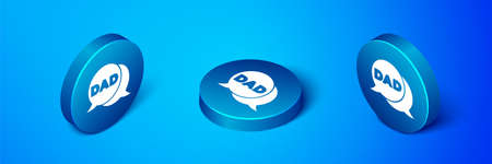 Isometric Speech bubble dad icon isolated on blue background. Happy fathers day. Blue circle button. Vector