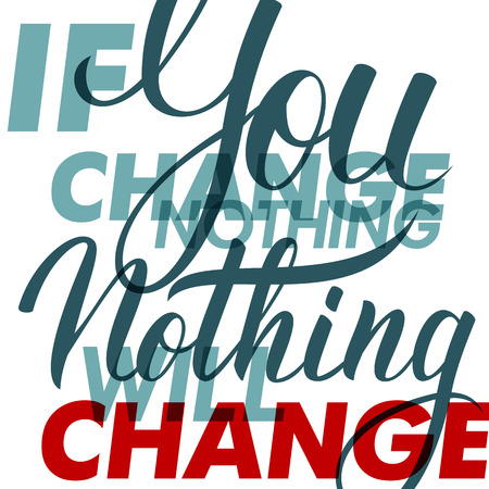 nothing: If you change nothing, nothing will change. Motivation banner. Lettering sign, typography, t-shirt graphics. Vector illustration.