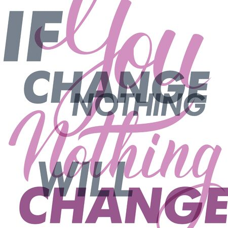 nothing: If you change nothing, nothing will change. Motivation banner. Lettering sign, typography, t-shirt graphics.