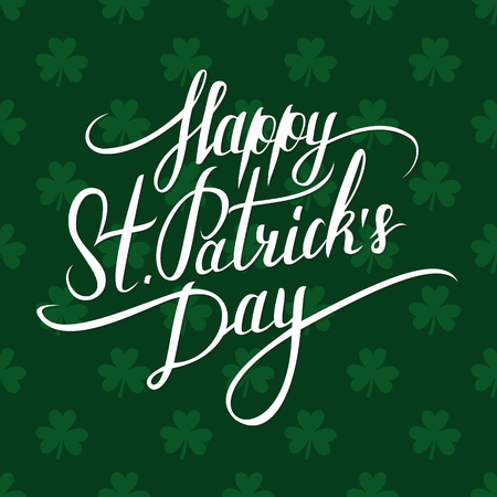 four leafed: St. Patricks Day greeting. St. Patricks Day lettering. Calligraphic greeting inscription. Saint Patricks Day typographical background.