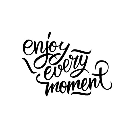 moment: Enjoy every moment quote. Enjoy every moment handwritten inscription. Hand drawn lettering. Motivation phrase. Vector illustration.