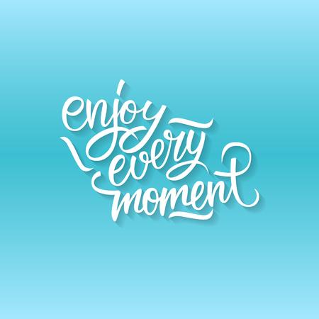 enjoy: Enjoy every moment quote. Enjoy every moment handwritten inscription. Hand drawn lettering. Enjoy every moment calligraphy. Illustration