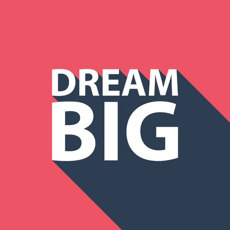 Dream Big. Inspirational motivational quote with long shadow. Vector illustration.