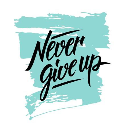Non mollare mai citazione motivazionale. Mano iscrizione scritto con sfondo pennellata. Lettering disegnato a mano.