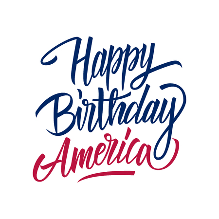 Happy Birthday America handwritten inscription. United States Independence Day celebrate card template. Creative typography for holiday greetings and invitations. Vector illustration.