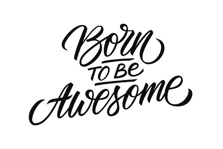 Born to be Awesome handwritten inscription. Fun and inspirational quote. Creative typography for prints and posters, t-shirt, baby clothes. Vector illustration. Vector Illustration