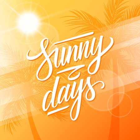 Sunny Days. Summertime background with calligraphic lettering text design, palm trees and summer sun. Vector illustration. Ilustração