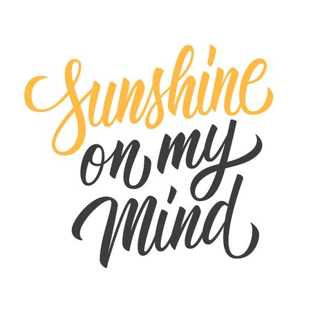 Sunshine on my mind hand drawn lettering isolated on white background. Calligraphic element for your design. Vector illustration.