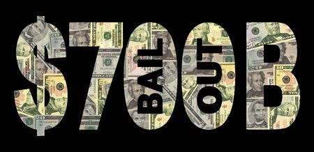 bail: seven hundred billion dollar bail out with American currency