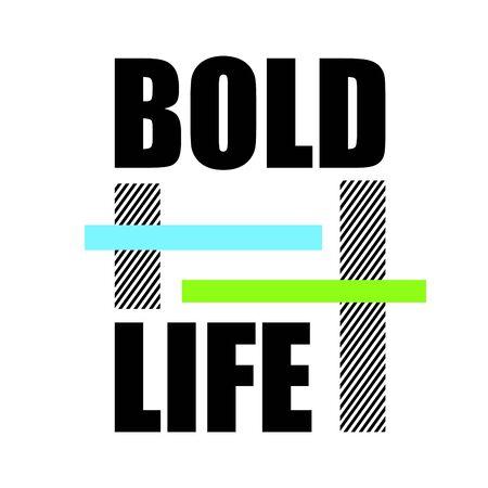 T shirt design bold life typography vector illustration template. T-shirt print design on white.
