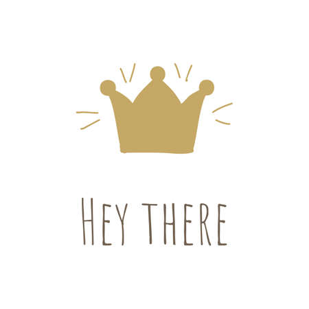 Simple illustration with  princess crown and hey there phrase on white background. Perfect for kids cards, banners, book illustrations and other design projects.Vector.