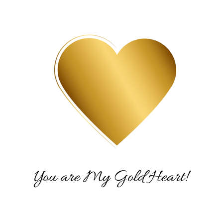 Vector illustration with gold heart and romantic phrase You are My Gold Heart! on white background. Simple Classic design.