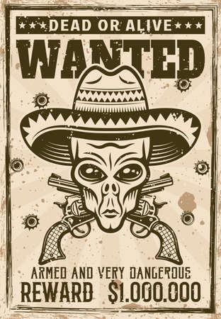 Alien head in mexican sombrero hat wanted and two crossed pistols poster in vintage style vector illustration. Layered, separate grunge texture and text