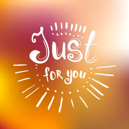 sentence: Just for you - hand drawn lettering on  blured background. Inspirational poster. Illustration
