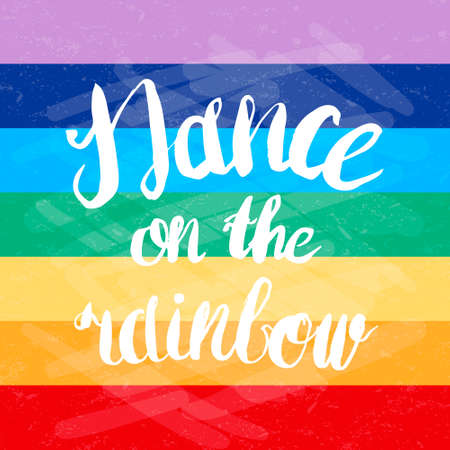 rainbow vector: Hand-drawn lettering Dance on the rainbow for lgbt society . Vector lettering on rainbow background. Lettering for print, web, banners, advertisement and clothes.