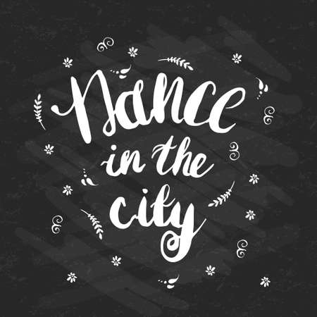 encouraging: Hand-drawn lettering Dance in the city with flowers. Vector lettering on black background. Lettering for print, web, banners, advertisement and clothes. Illustration