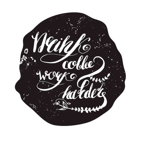 heart hard work: Coffe and work lettering.Job motivation hand-drawn lettering  drink coffe - work harder.  Vector illustration for banners, web, print and posters.