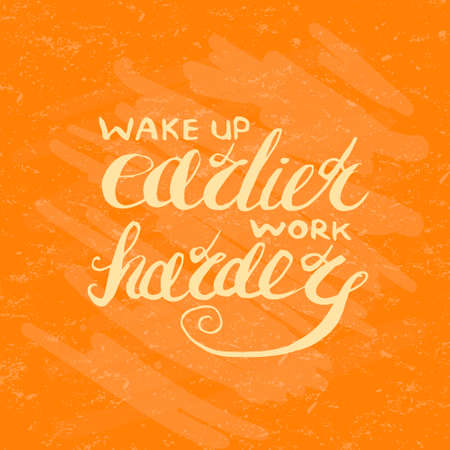 wake up: Job motivation lettering wake up earlier - work harder.Work place motivational lettering for workers. Vector illustration for banners, web, print and posters. Illustration