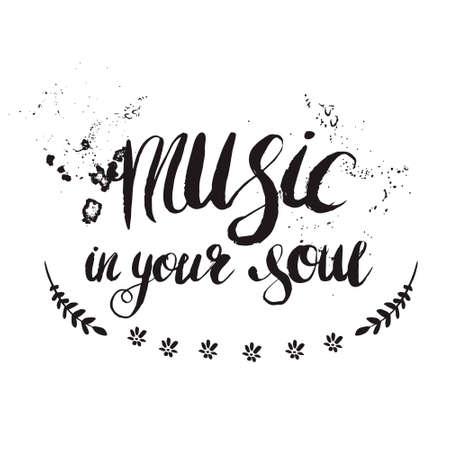 the soul: Hand-drawn lettering music in your soul. Vector phrase on white background. Quote for print, web, banners, advertisement and clothes. Illustration