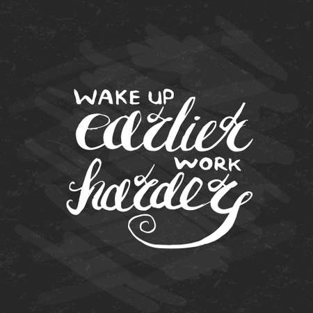 earlier: Job motivation lettering wake up earlier - work harder.Work place motivational quote for workers. Vector illustration for banners, web, print and posters.