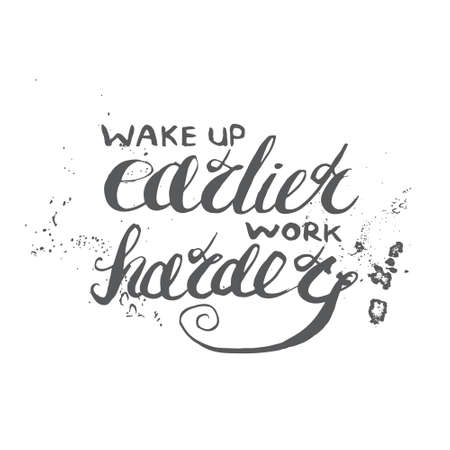 heart hard work: Job motivation lettering wake up earlier - work harder.Work place motivational quote for workers. Vector illustration for banners, web, print and posters.