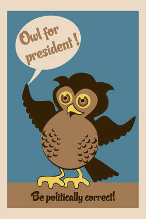 politically: Owl for president,  illustration of an owl with spreaded wings and text  be politically correct  - eps10 vectors